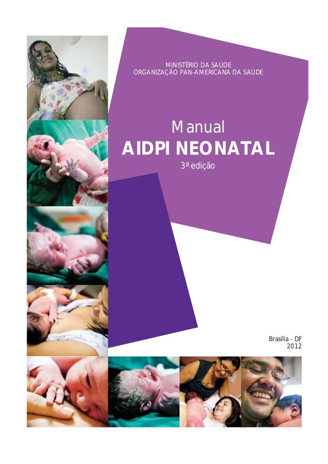 Manual AIDPI NEONATAL 3ª edição MINISTÉRIO DA SAÚDE ORGANIZAÇÃO PAN-AMERICANA DA SAÚDE Brasília - DF 2012