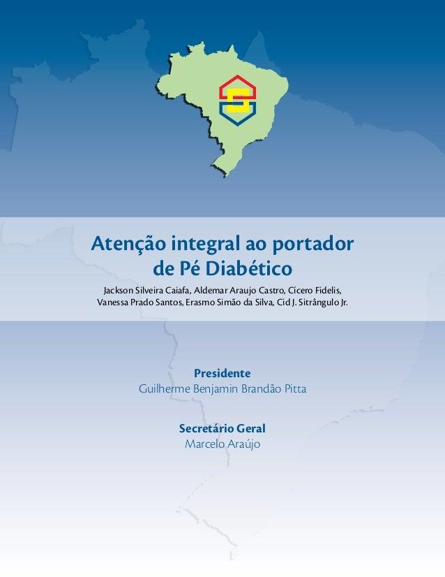 Atenção integral ao portadorde Pé DiabéticoJackson Silveira Caiafa, Aldemar Araujo Castro, Cícero Fidelis,Vanessa Prado Sa...