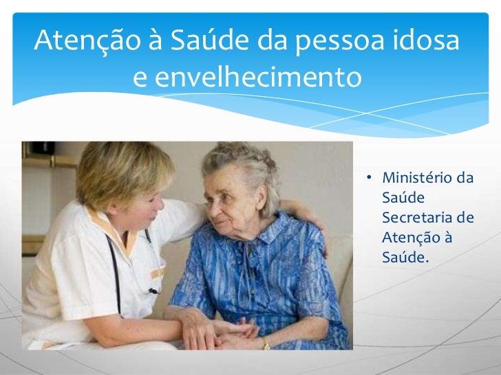 Atenção à Saúde da pessoa idosa      e envelhecimento                        • Ministério da                          Saúd...