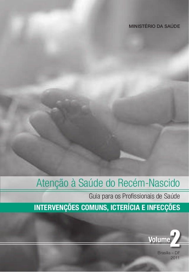 Atenção à Saúde do Recém-Nascido Guia para os Profissionais de Saúde Brasília – DF 2011 Volume INTERVENÇÕES COMUNS, ICTERÍ...