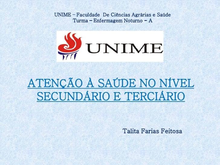 UNIME – Faculdade De Ciências Agrárias e Saúde         Turma – Enfermagem Noturno - AATENÇÃO À SAÚDE NO NÍVEL SECUNDÁRIO E...