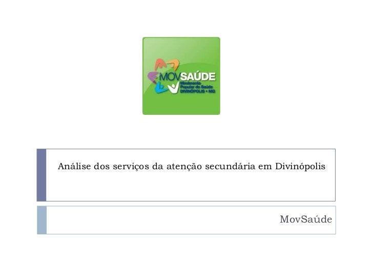 Análise dos serviços da atenção secundária em Divinópolis                                               MovSaúde