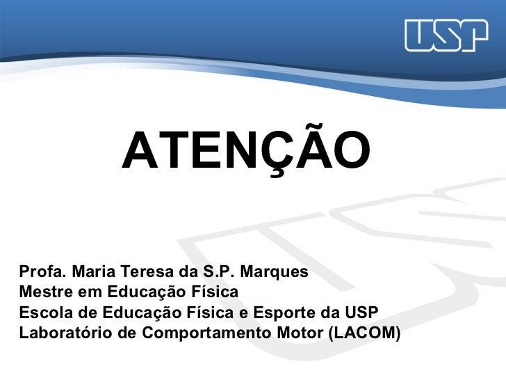ATENÇÃOProfa. Maria Teresa da S.P. MarquesMestre em Educação FísicaEscola de Educação Física e Esporte da USPLaboratório d...