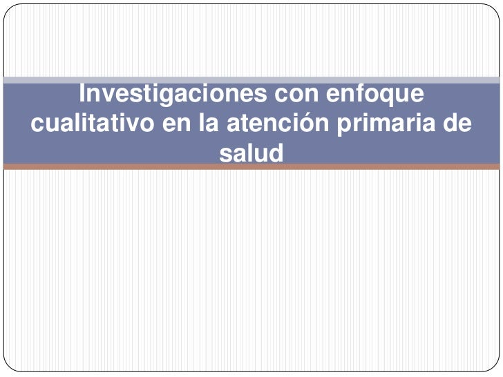 Investigaciones con enfoquecualitativo en la atención primaria de                 salud