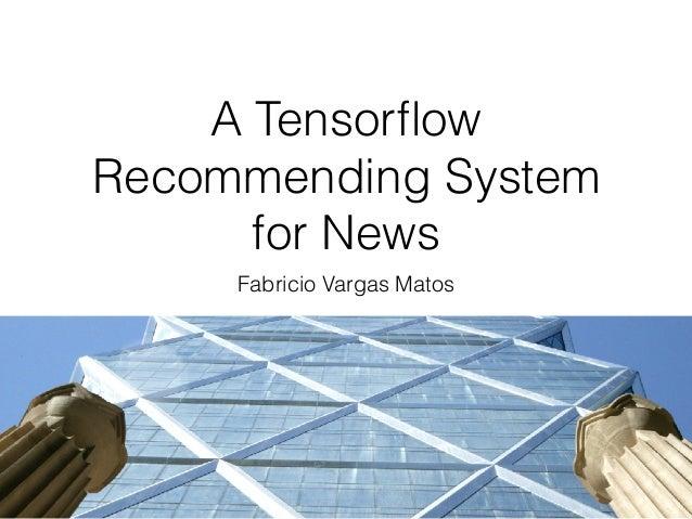 A Tensorflow Recommending System for News Fabricio Vargas Matos