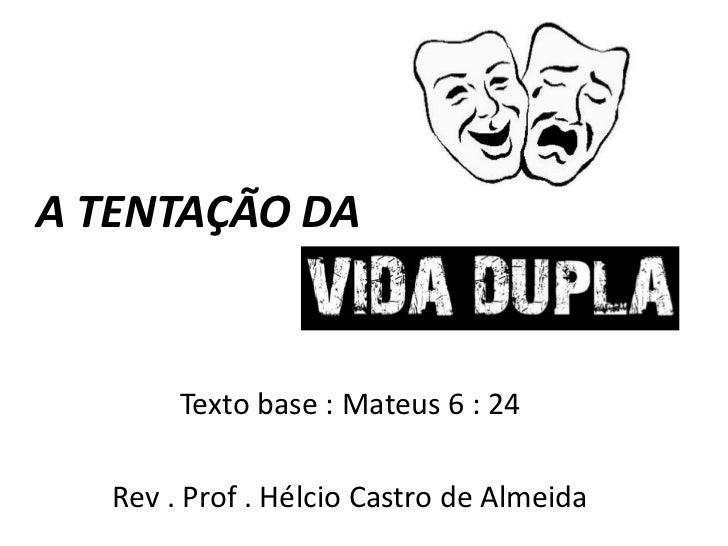 A TENTAÇÃO DA        Texto base : Mateus 6 : 24   Rev . Prof . Hélcio Castro de Almeida