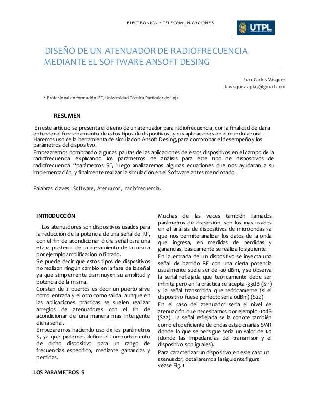ELECTRONICA Y TELECOMUNICACIONES DISEÑO DE UN ATENUADOR DE RADIOFRECUENCIA MEDIANTE EL SOFTWARE ANSOFT DESING Juan Carlos ...