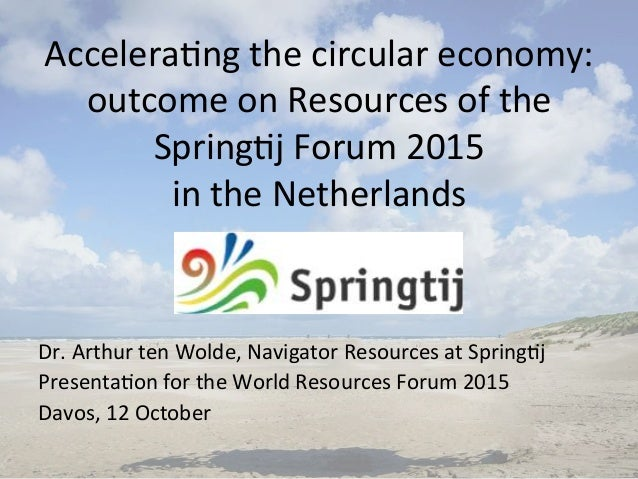 Accelera'ng	   the	   circular	   economy:	    outcome	   on	   Resources	   of	   the	    Spring'j	   Forum	   2015	   	 ...