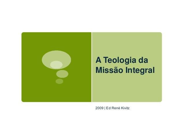 A Teologia da Missão Integral 2009 | Ed René Kivitz
