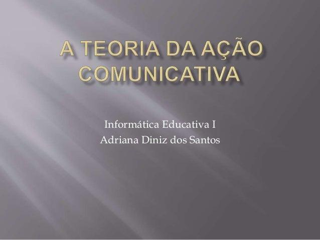 Informática Educativa I Adriana Diniz dos Santos