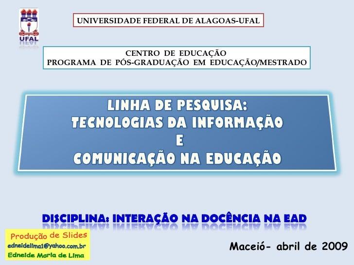 CENTRO  DE  EDUCAÇÃO  PROGRAMA  DE  PÓS-GRADUAÇÃO  EM  EDUCAÇÃO/MESTRADO UNIVERSIDADE FEDERAL DE ALAGOAS-UFAL Maceió- abri...