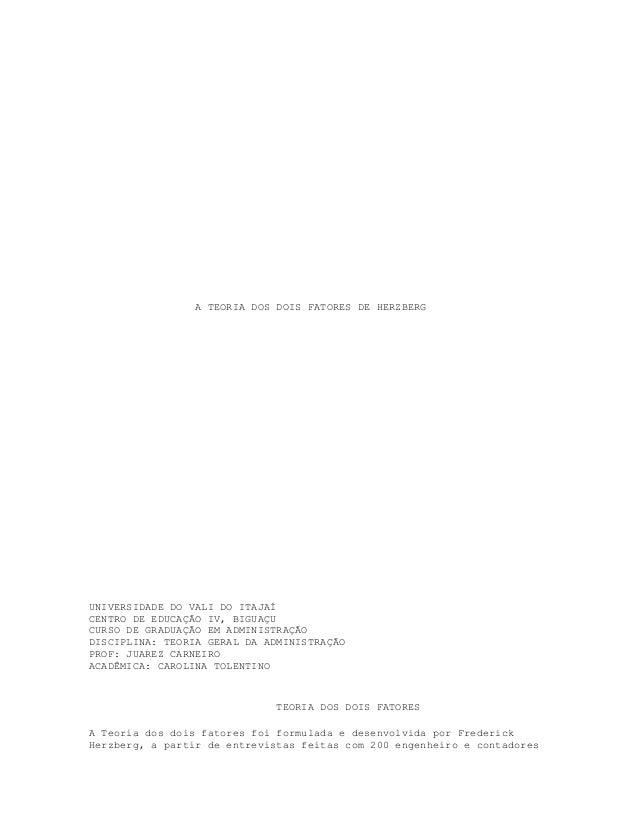 A TEORIA DOS DOIS FATORES DE HERZBERG UNIVERSIDADE DO VALI DO ITAJAÍ CENTRO DE EDUCAÇÃO IV, BIGUAÇU CURSO DE GRADUAÇÃO EM ...