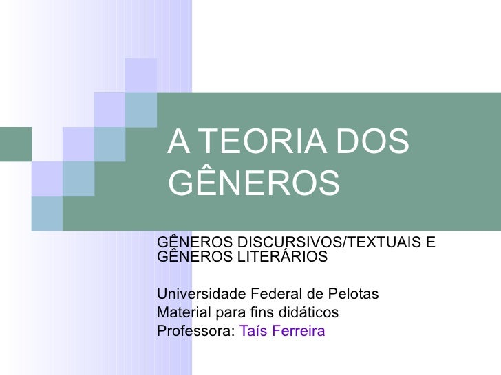 A TEORIA DOS GÊNEROS GÊNEROS DISCURSIVOS/TEXTUAIS E GÊNEROS LITERÁRIOS Universidade Federal de Pelotas Material para fins ...