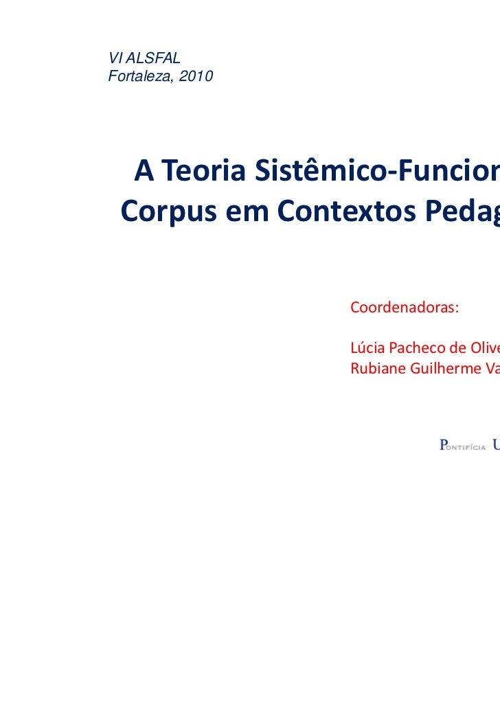 VI ALSFALFortaleza, 2010  A Teoria Sistêmico-Funcional e o Corpus em Contextos Pedagógicos                  Coordenadoras:...