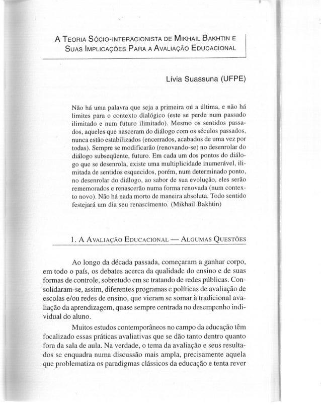 A TEORIA SÓCIO-INTERACIONISTA DE MIKHAIL BAKHTIN E SuAs ÍMPLICAÇÕES PARA AAVALIAÇÃO EDUCAClONAL     Lívia Suassuna (UFPE) ...