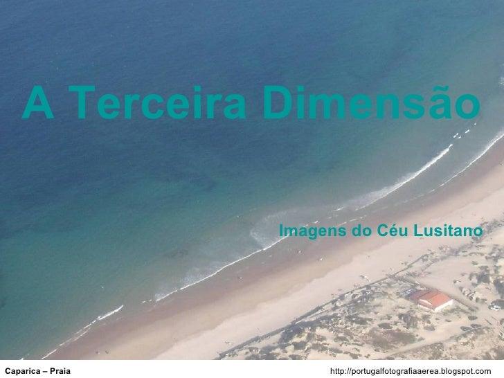 A Terceira Dimensão                   Imagens do Céu LusitanoCaparica – Praia        http://portugalfotografiaaerea.blogsp...