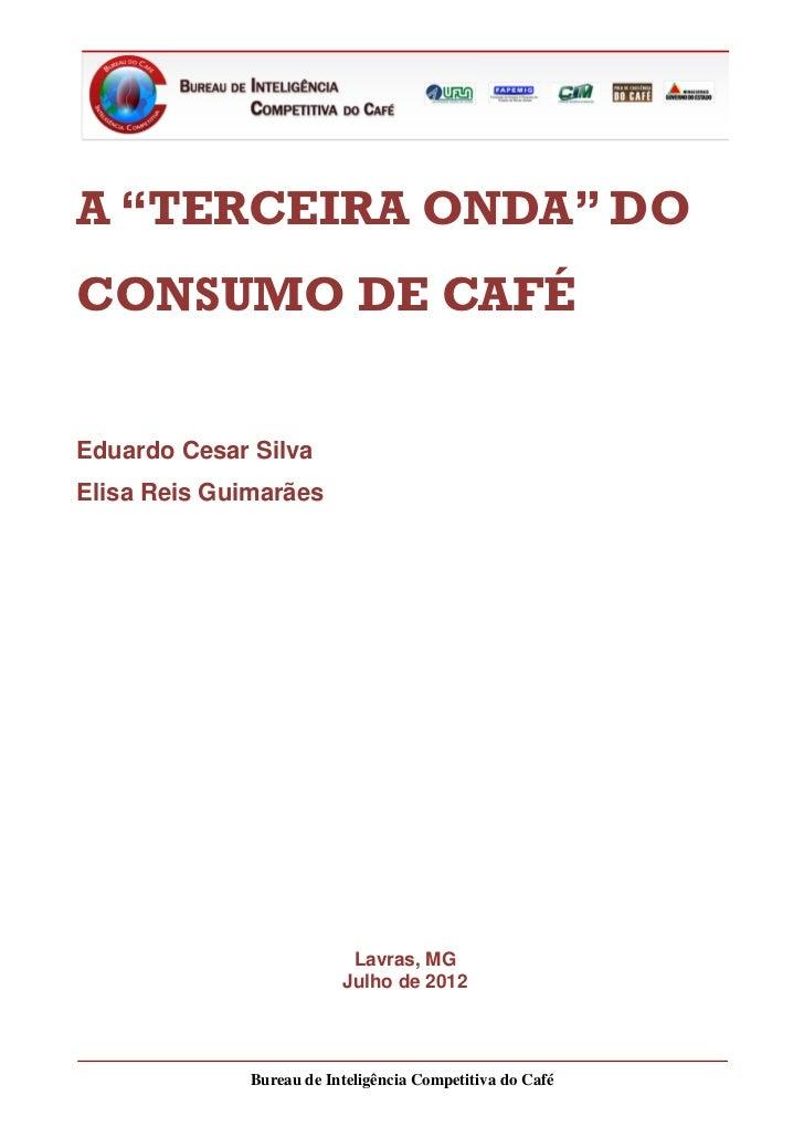 """A """"TERCEIRA ONDA"""" DOCONSUMO DE CAFÉEduardo Cesar SilvaElisa Reis Guimarães                           Lavras, MG           ..."""