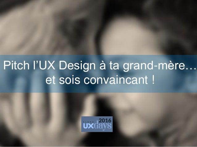 Pitch l'UX Design à ta grand-mère… et sois convaincant !