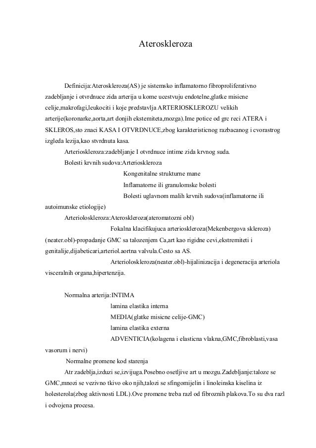 Ateroskleroza Definicija:Ateroskleroza(AS) je sistemsko inflamatorno fibroproliferativno zadebljanje i otvrdnuce zida arte...