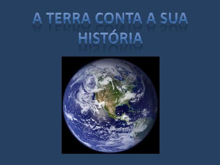 A Terra conta a sua história<br />