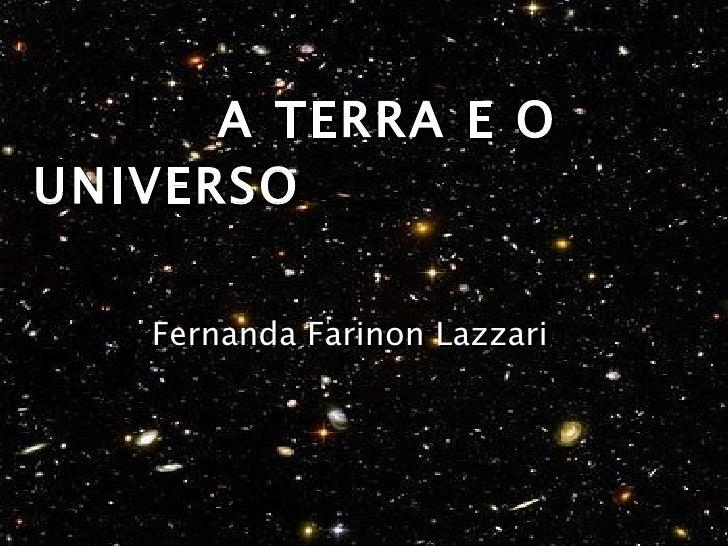 A TERRA E O UNIVERSO Fernanda Farinon Lazzari