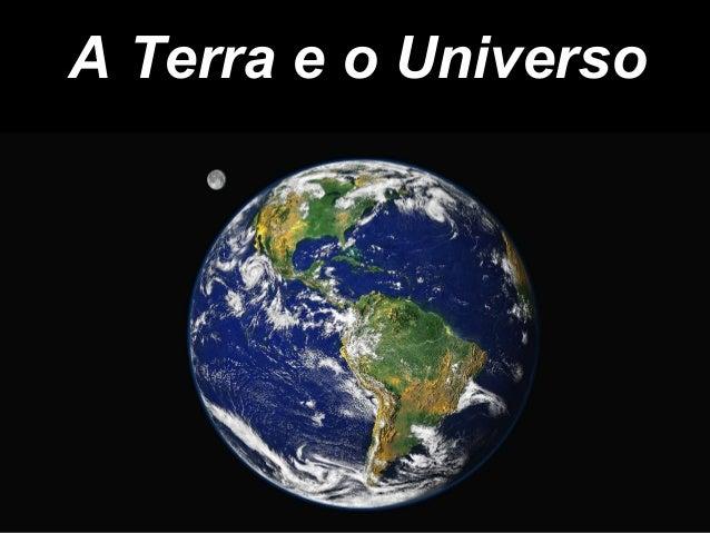 A Terra e o UniversoA Terra e o Universo