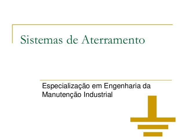 Sistemas de Aterramento  Especialização em Engenharia da Manutenção Industrial