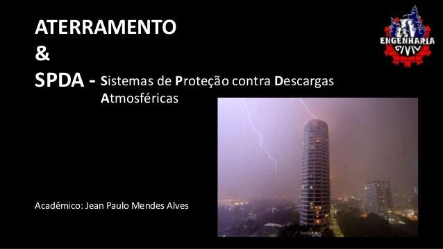 ATERRAMENTO  &  SPDA -  Geradores e motores de  contínua  Sistemas de Proteção contra Descargas  Atmosféricas  Acadêmico: ...