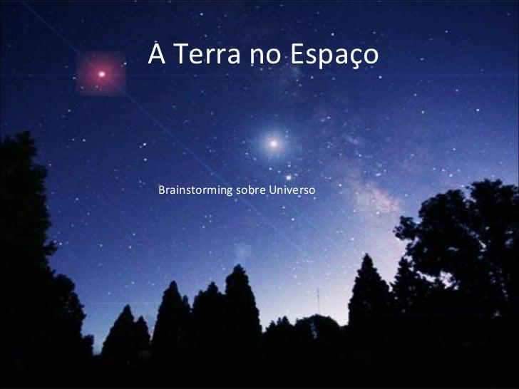 A Terra no Espaço Brainstorming sobre Universo