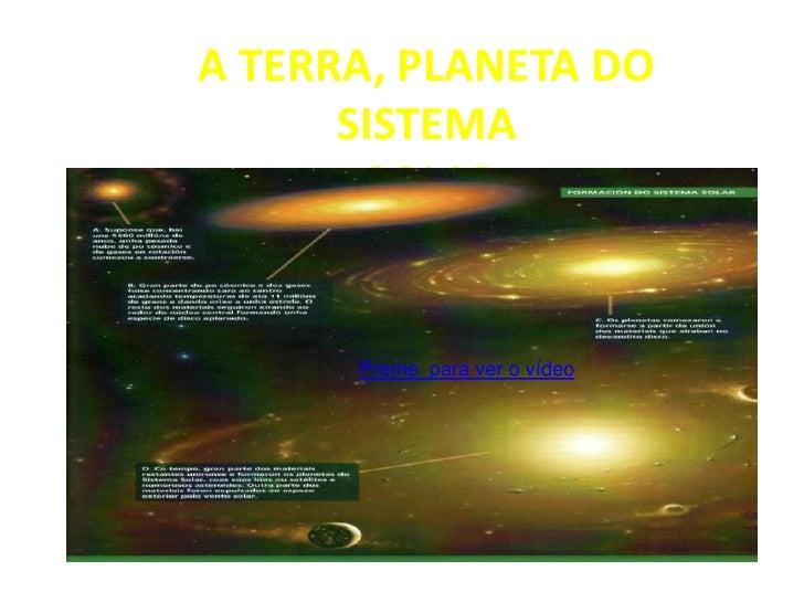 A TERRA, PLANETA DO SISTEMA SOLARPreme na imaxe para ver o vídeo<br />Preme  para ver o vídeo<br />