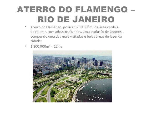 ATERRO DO FLAMENGO – RIO DE JANEIRO • Aterro do Flamengo, possui 1.200.000m² de área verde à beira-mar, com arbustos flori...