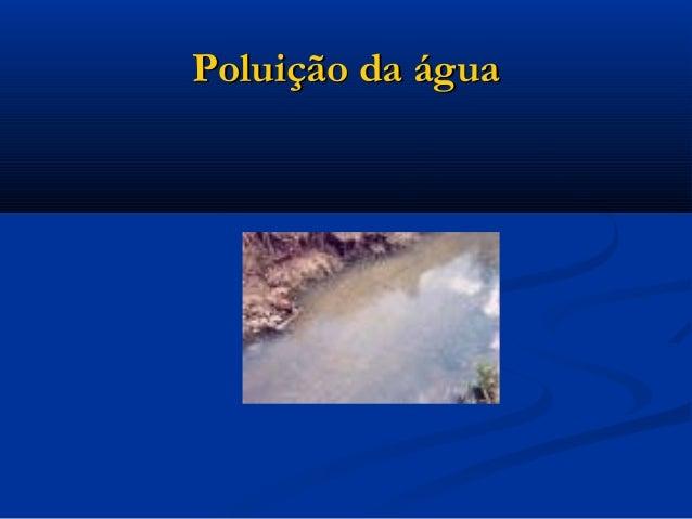 Poluição da águaPoluição da água