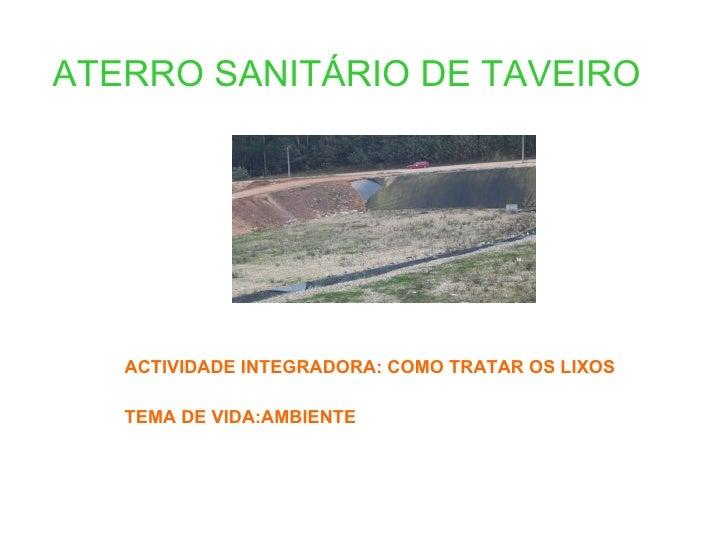 ATERRO SANITÁRIO DE TAVEIRO ACTIVIDADE INTEGRADORA: COMO TRATAR OS LIXOS TEMA DE VIDA:AMBIENTE