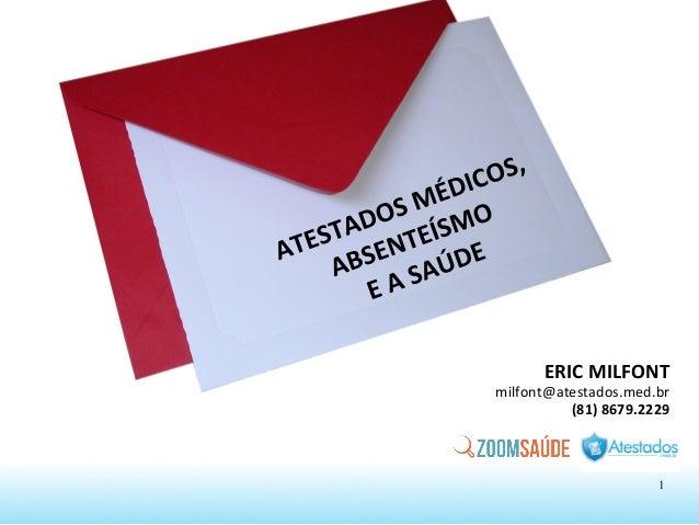 ERIC  MILFONT   milfont@atestados.med.br   (81)  8679.2229      1