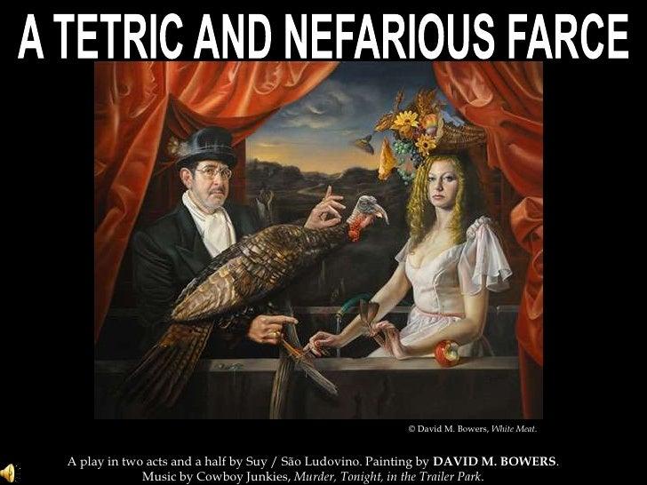 A TETRIC AND NEFARIOUS FARCE, a play by Suy / São Ludovino