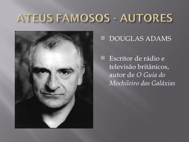 <ul><li>DOUGLAS ADAMS </li></ul><ul><li>Escritor de rádio e televisão britânicos, autor de  O Guia do Mochileiro das Galáx...