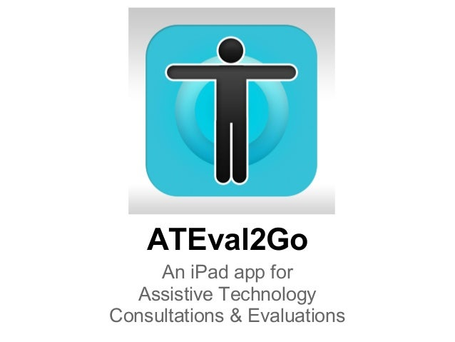 ATEval2Go     An iPad app for  Assistive TechnologyConsultations & Evaluations