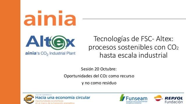 21/10/2020 www.ainia.es www.altexco2.com 121/10/2020 www.ainia.es www.altexco2.com 1 Tecnologías de FSC- Altex: procesos s...