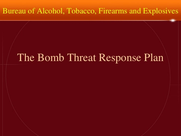 The Bomb Threat Response Plan Bureau of Alcohol, Tobacco, Firearms and Explosives