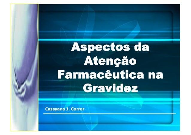 Aspectos da Atenção Farmacêutica na Gravidez Cassyano J. Correr