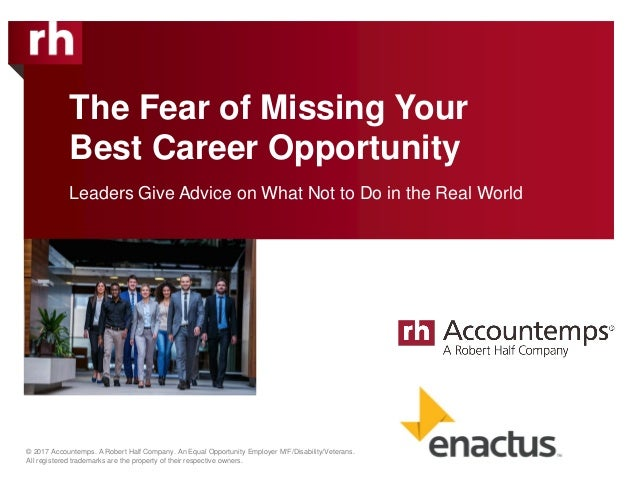 The Fear of Missing Your Best Career Opportunity © 2017 Accountemps. A Robert Half Company. An Equal Opportunity Employer ...