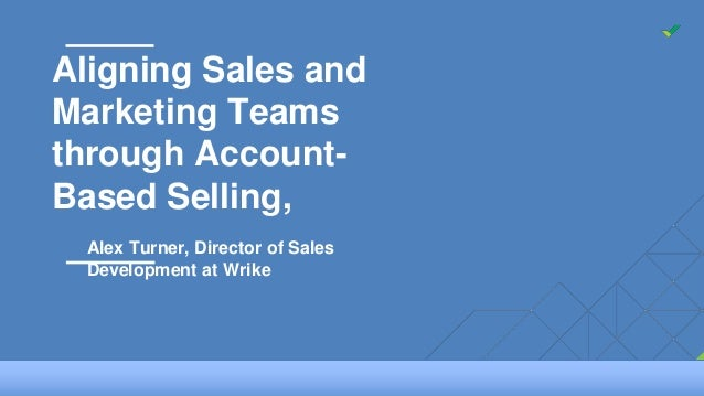 1| Company All Hands. December 2015 slideWrike Aligning Sales and Marketing Teams through Account- Based Selling, Alex Tur...