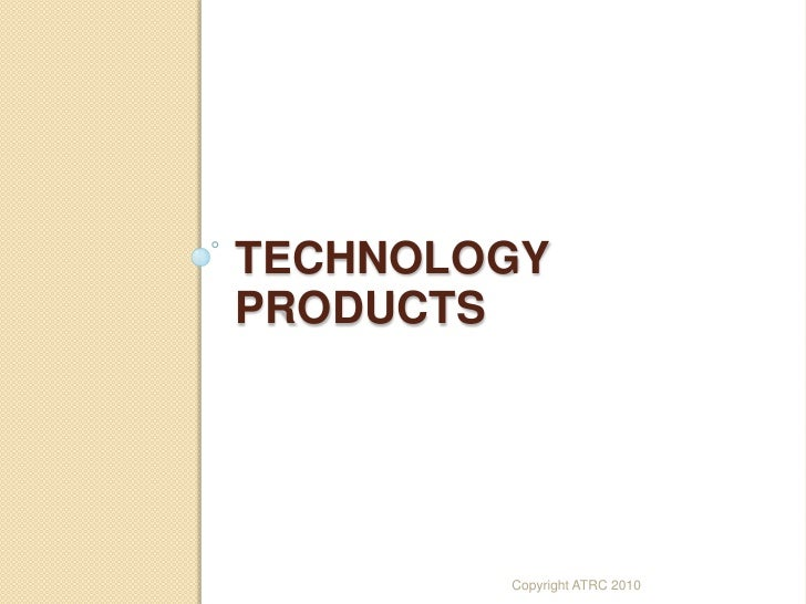 TECHNOLOGY PRODUCTS             Copyright ATRC 2010