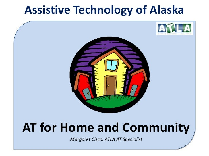 Assistive Technology of Alaska<br />AT for Home and Community<br />Margaret Cisco, ATLA AT Specialist<br />