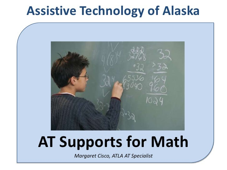 Assistive Technology of Alaska<br />AT Supports for Math<br />Margaret Cisco, ATLA AT Specialist<br />