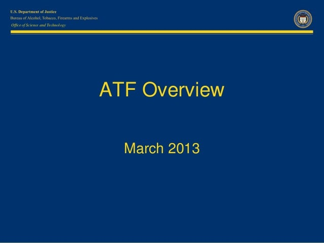 Office of Science and Technology                                   ATF Overview                                     March ...