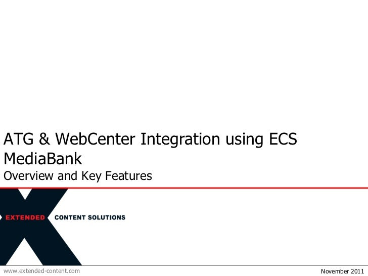 ATG & WebCenter Integration using ECS MediaBank Overview and Key Features November 2011