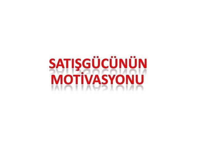 SATIŞ GÜCÜNÜNMOTİVASYONU Motivasyon:'Kişilerin belirli biramacı gerçekleştirmek üzere kendiarzu ve istekleri ile davranmal...