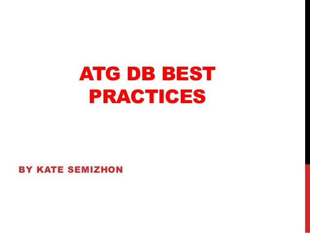 ATG DB BEST PRACTICES BY KATE SEMIZHON