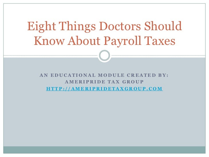 An educational module created by:<br />AmeriPride Tax Group<br />http://ameripridetaxgroup.com<br />Eight Things Doctors S...